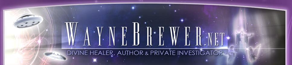 Wayne Brewer.net : Divine Healer, Author & Private Investigator