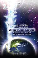 La manera en que los Arcturianos están sanando el planeta Tierra: Un alma o millones de almas a la vez (Spanish Edition) Book Cover