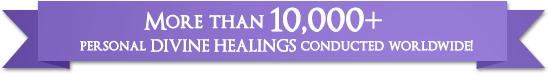 More than 10,000+ personal DIVINE HEALINGS conducted worldwide!